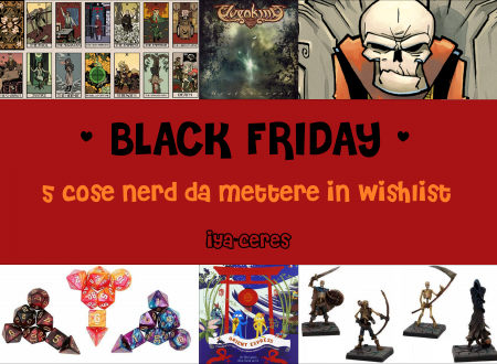 Black Friday – 5 cose NERD da mettere in wishlist (with Nyu)